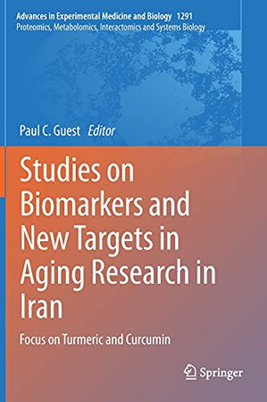Studies On Biomarkers And New Targets In Aging Research In Iran: Focus On Turmeric And Curcumin (Advances In Experimental Medicine And Biology, 1291)