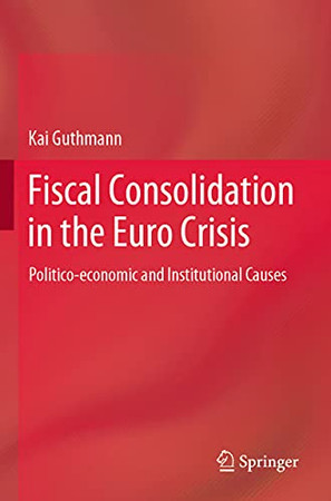 Fiscal Consolidation In The Euro Crisis: Politico-Economic And Institutional Causes