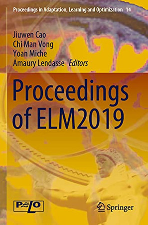 Proceedings Of Elm2019 (Proceedings In Adaptation, Learning And Optimization)