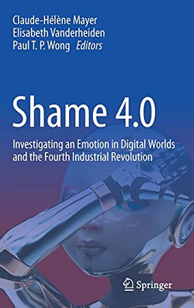 Shame 4.0: Investigating An Emotion In Digital Worlds And The Fourth Industrial Revolution