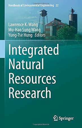 Integrated Natural Resources Research (Handbook Of Environmental Engineering, 22)
