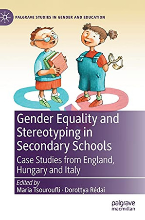 Gender Equality And Stereotyping In Secondary Schools: Case Studies From England, Hungary And Italy (Palgrave Studies In Gender And Education)