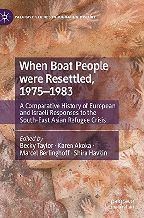 When Boat People Were Resettled, 1975–1983: A Comparative History Of European And Israeli Responses To The South-East Asian Refugee Crisis (Palgrave Studies In Migration History)