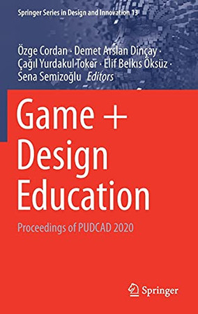 Game + Design Education: Proceedings Of Pudcad 2020 (Springer Series In Design And Innovation, 13)