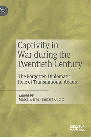 Captivity In War During The Twentieth Century: The Forgotten Diplomatic Role Of Transnational Actors