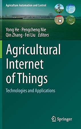 Agricultural Internet Of Things: Technologies And Applications (Agriculture Automation And Control)