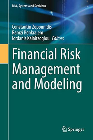 Financial Risk Management And Modeling (Risk, Systems And Decisions)