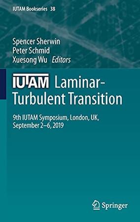 Iutam Laminar-Turbulent Transition: 9Th Iutam Symposium, London, Uk, September 2–6, 2019 (Iutam Bookseries, 38)