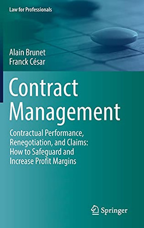 Contract Management: Contractual Performance, Renegotiation, And Claims: How To Safeguard And Increase Profit Margins (Law For Professionals)