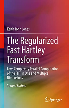 The Regularized Fast Hartley Transform: Low-Complexity Parallel Computation Of The Fht In One And Multiple Dimensions
