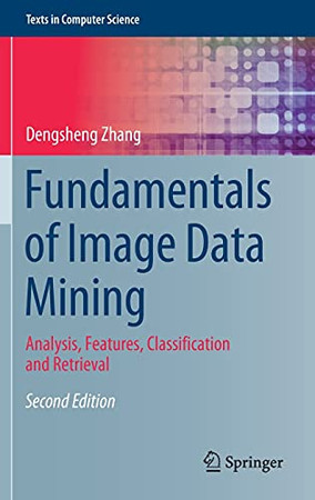 Fundamentals Of Image Data Mining: Analysis, Features, Classification And Retrieval (Texts In Computer Science)