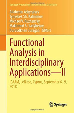 Functional Analysis In Interdisciplinary Applications?Ii: Icaam, Lefkosa, Cyprus, September 6–9, 2018 (Springer Proceedings In Mathematics & Statistics, 351)