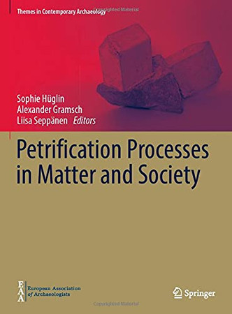 Petrification Processes In Matter And Society (Themes In Contemporary Archaeology)