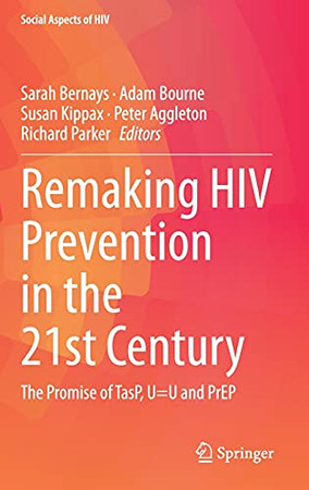 Remaking Hiv Prevention In The 21St Century: The Promise Of Tasp, U=U And Prep (Social Aspects Of Hiv, 5)