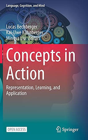 Concepts In Action: Representation, Learning, And Application (Language, Cognition, And Mind, 9)