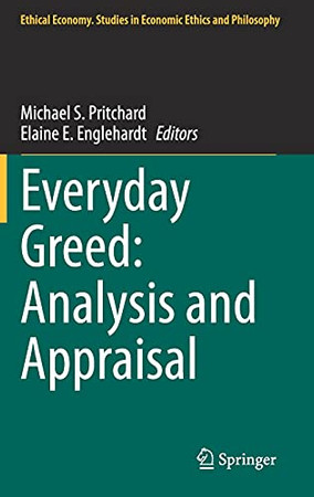 Everyday Greed: Analysis And Appraisal (Ethical Economy, 58)