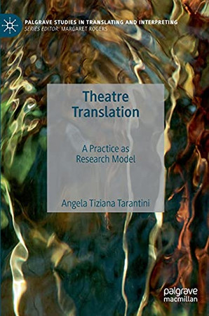 Theatre Translation: A Practice As Research Model (Palgrave Studies In Translating And Interpreting)