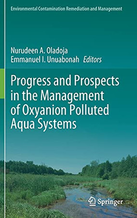 Progress And Prospects In The Management Of Oxyanion Polluted Aqua Systems (Environmental Contamination Remediation And Management)