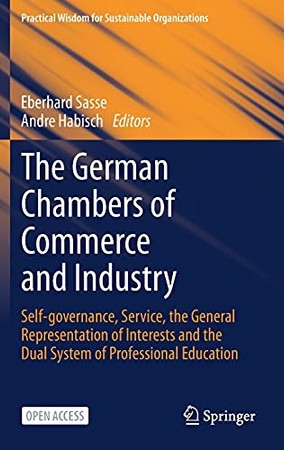 The German Chambers Of Commerce And Industry: Self-Governance, Service, The General Representation Of Interests And The Dual System Of Professional ... Wisdom For Sustainable Organizations) (Hardcover)