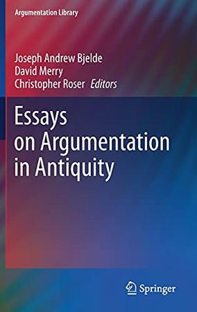 Essays On Argumentation In Antiquity (Argumentation Library, 39)