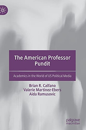 The American Professor Pundit: Academics In The World Of Us Political Media