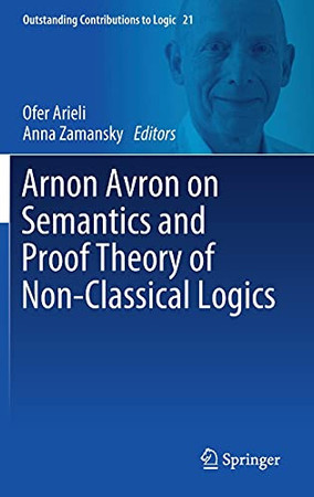 Arnon Avron On Semantics And Proof Theory Of Non-Classical Logics (Outstanding Contributions To Logic, 21)