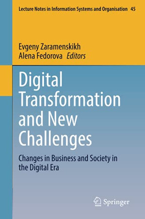 Digital Transformation And New Challenges: Changes In Business And Society In The Digital Era (Lecture Notes In Information Systems And Organisation)