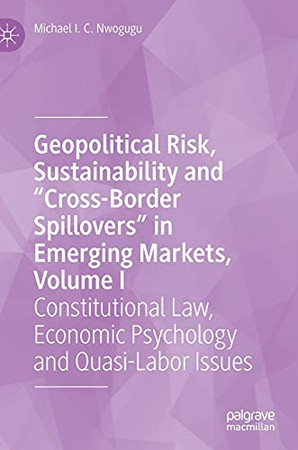 """Geopolitical Risk, Sustainability And """"Cross-Border Spillovers"""" In Emerging Markets, Volume I: Constitutional Law, Economic Psychology And Quasi-Labor Issues"""