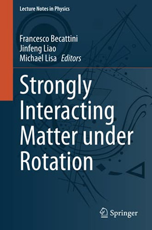 Strongly Interacting Matter Under Rotation (Lecture Notes In Physics)