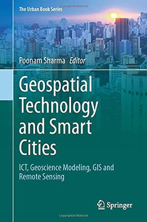 Geospatial Technology And Smart Cities: Ict, Geoscience Modeling, Gis And Remote Sensing (The Urban Book Series)