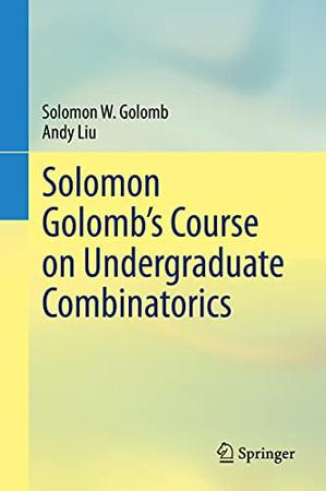 Solomon Golomb'S Course On Undergraduate Combinatorics