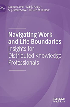 Navigating Work And Life Boundaries: Insights For Distributed Knowledge Professionals
