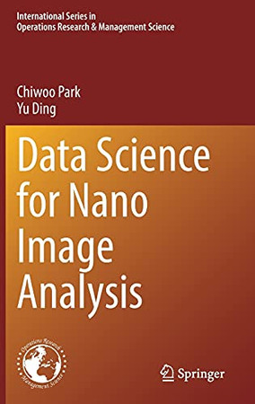 Data Science For Nano Image Analysis (International Series In Operations Research & Management Science, 308)