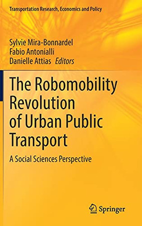 The Robomobility Revolution Of Urban Public Transport: A Social Sciences Perspective (Transportation Research, Economics And Policy)