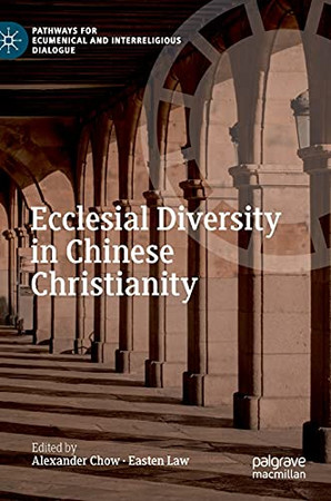Ecclesial Diversity In Chinese Christianity (Pathways For Ecumenical And Interreligious Dialogue)