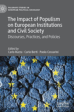 The Impact Of Populism On European Institutions And Civil Society: Discourses, Practices, And Policies (Palgrave Studies In European Political Sociology)