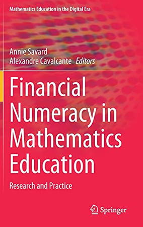 Financial Numeracy In Mathematics Education: Research And Practice (Mathematics Education In The Digital Era, 15)