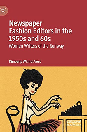 Newspaper Fashion Editors In The 1950S And 60S: Women Writers Of The Runway