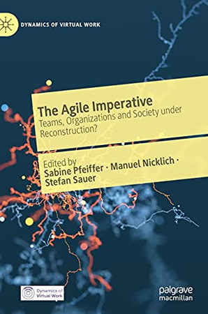The Agile Imperative: Teams, Organizations And Society Under Reconstruction? (Dynamics Of Virtual Work)