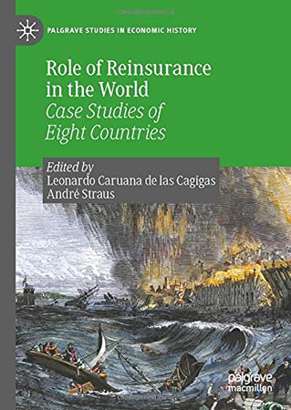 Role Of Reinsurance In The World: Case Studies Of Eight Countries (Palgrave Studies In Economic History)