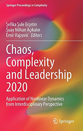 Chaos, Complexity And Leadership 2020: Application Of Nonlinear Dynamics From Interdisciplinary Perspective (Springer Proceedings In Complexity)