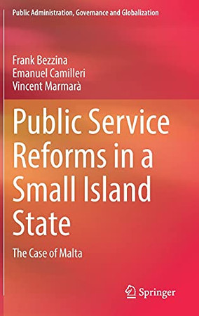 Public Service Reforms In A Small Island State: The Case Of Malta (Public Administration, Governance And Globalization, 22)