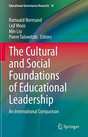 The Cultural And Social Foundations Of Educational Leadership: An International Comparison (Educational Governance Research, 16)