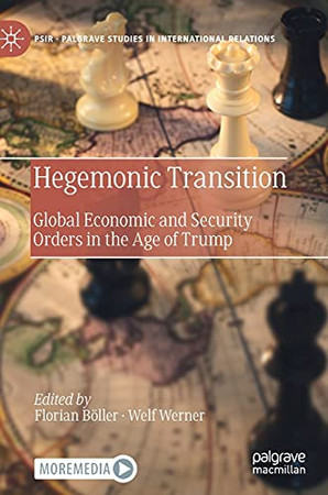 Hegemonic Transition: Global Economic And Security Orders In The Age Of Trump (Palgrave Studies In International Relations)