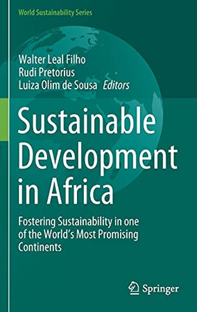 Sustainable Development In Africa: Fostering Sustainability In One Of The World'S Most Promising Continents (World Sustainability Series)
