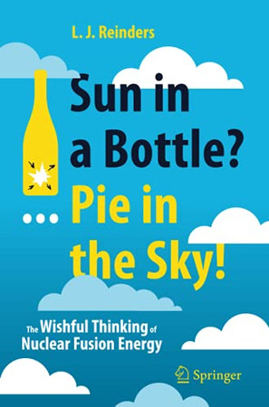 Sun In A Bottle?... Pie In The Sky!: The Wishful Thinking Of Nuclear Fusion Energy