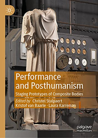 Performance And Posthumanism: Staging Prototypes Of Composite Bodies