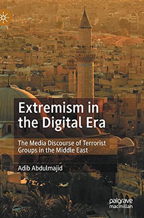 Extremism In The Digital Era: The Media Discourse Of Terrorist Groups In The Middle East