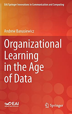 Organizational Learning In The Age Of Data (Eai/Springer Innovations In Communication And Computing)