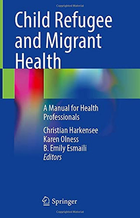 Child Refugee And Migrant Health: A Manual For Health Professionals